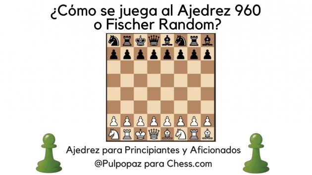 ¿Cómo se juega al Ajedrez 960 o Fischer Random?