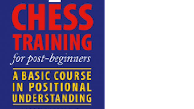 Chess training for post-beginners, a basic course in positional understanding
