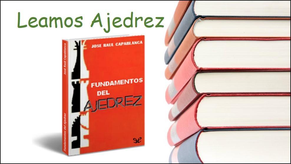 Leamos Ajedrez: 1. Fundamentos del Ajedrez de José Raúl Capablanca.