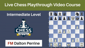 Dalton's New Intermediate Live Chess Playthrough Course Now Available!