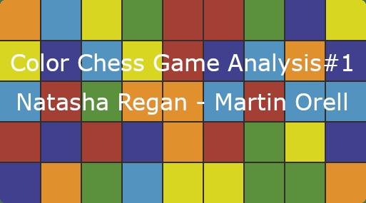 Color Chess Game Analysis #1 Natasha Regan - Martin Orell