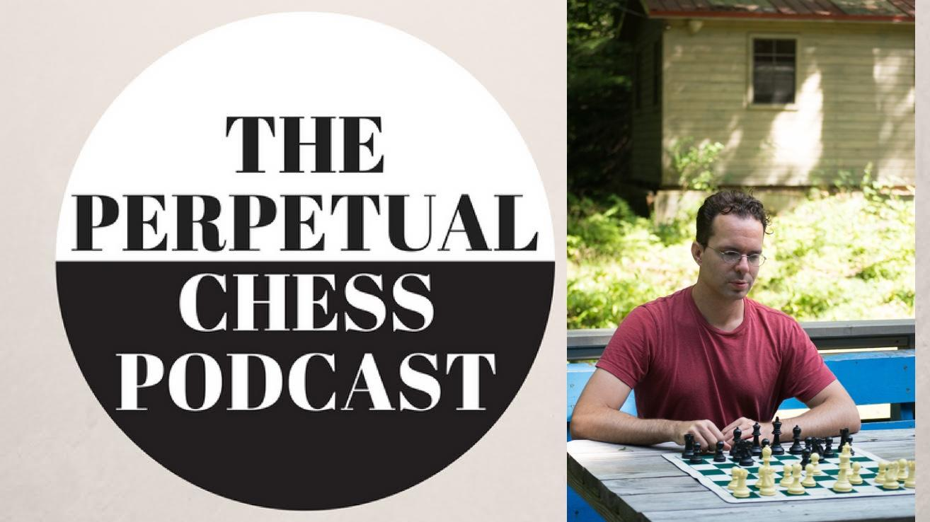 The Perpetual Chess Podcast by NM Ben Johnson