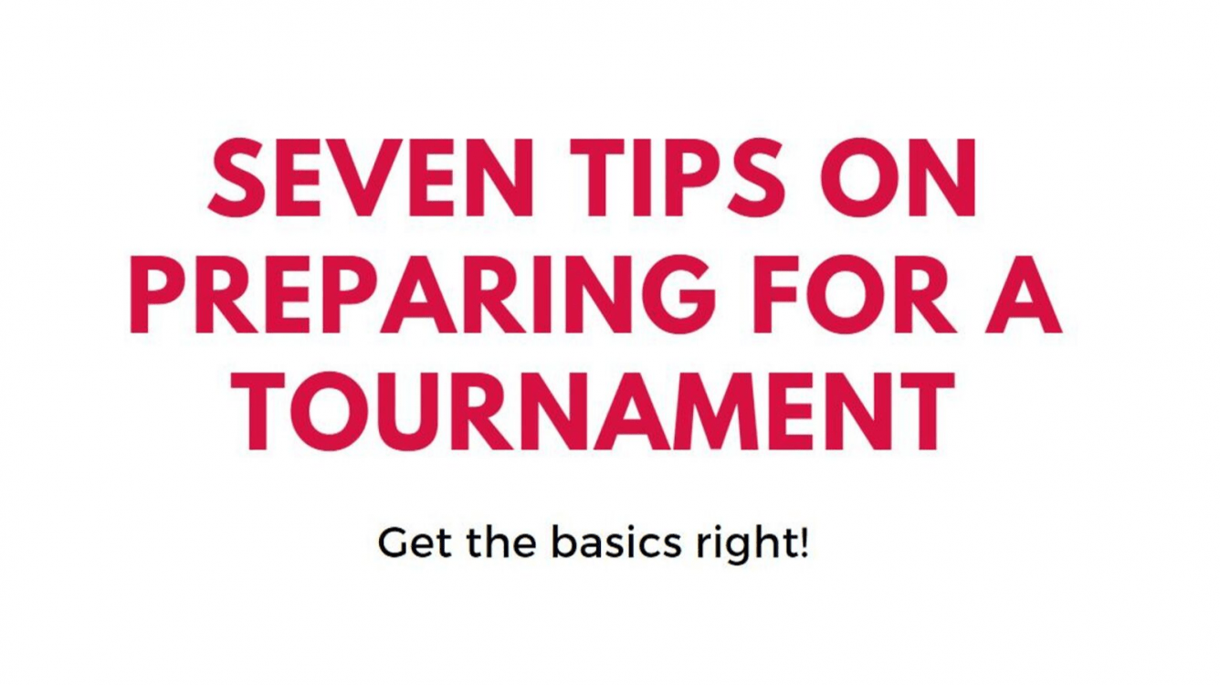 Seven Tips On Preparing For A Tournament!