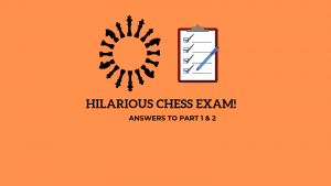 Hilarious Chess Exam - Answers to Part 1 & 2