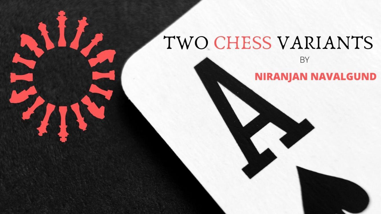 Two New Chess Variants By Niranjan Navalgund
