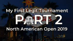 My First Legit Tournament, Part 2 - The North American Open 2019