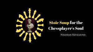 Stoic Soup for the Chessplayer's Soul