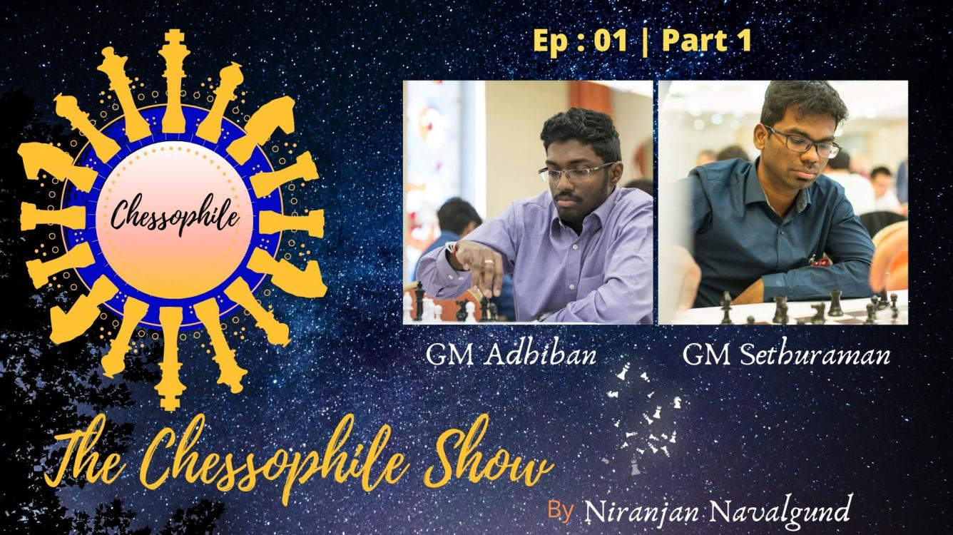 The Chessophile Show with GM Adhiban & GM Sethuraman is LIVE!