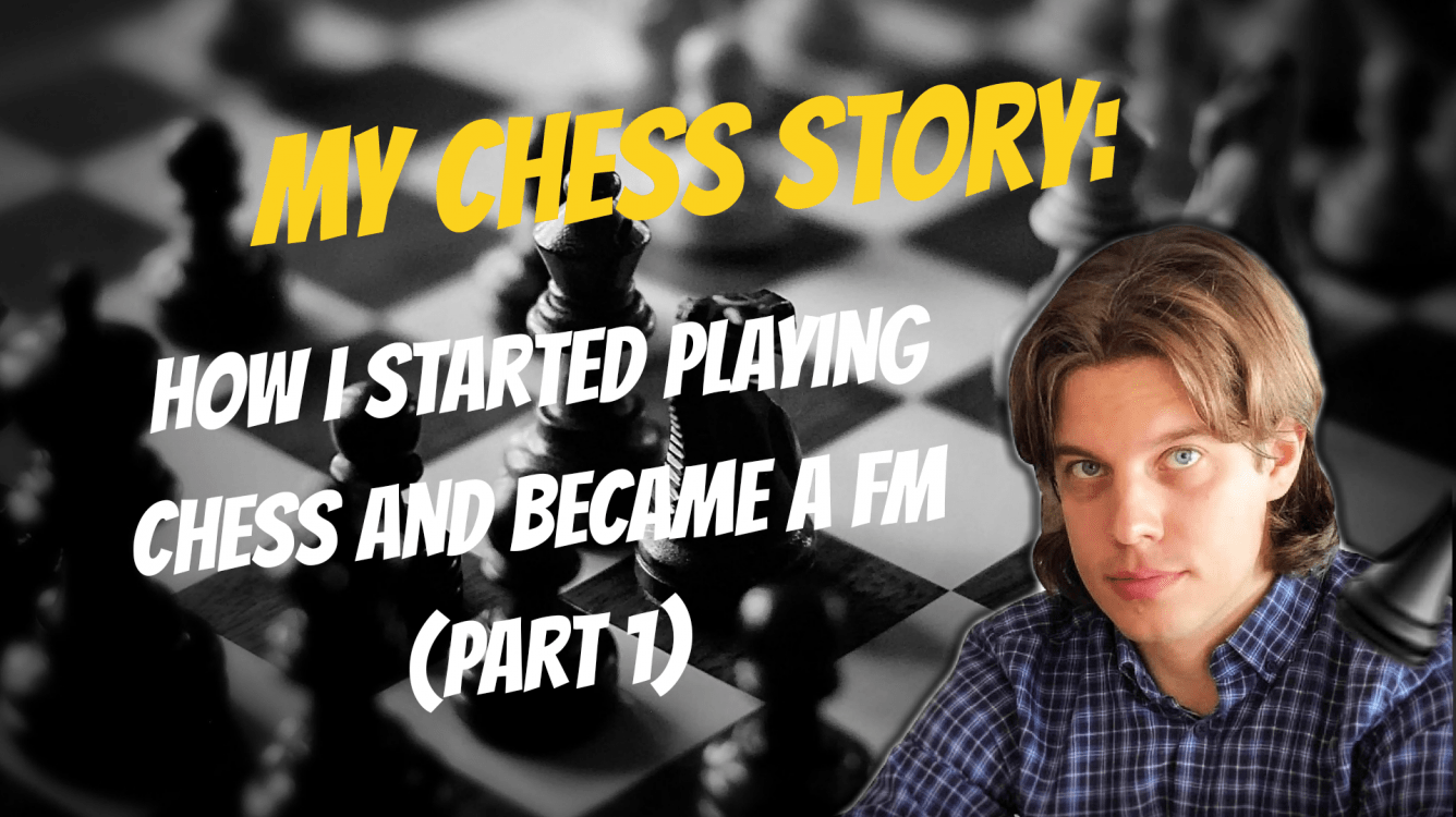 My chess story - How I Started Playing Chess and Became a FM (part 1)