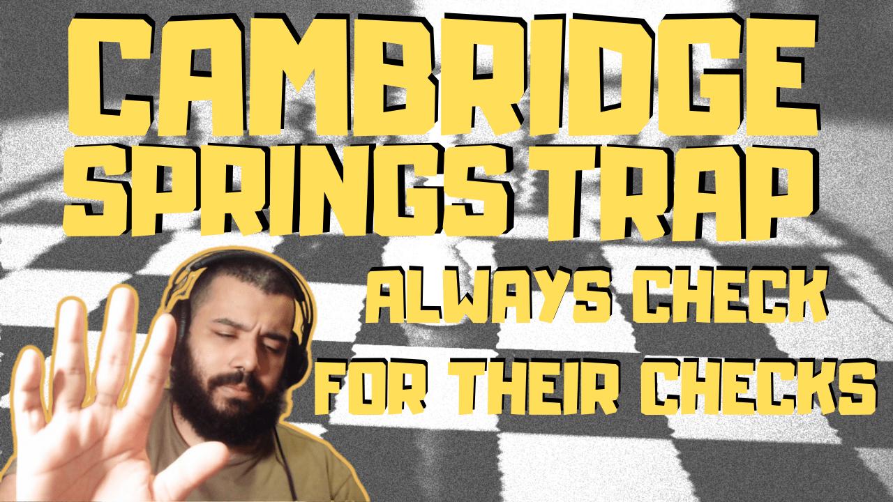 Cambridge Springs Trap: Always Check for their Checks!!