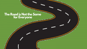 The Road is Not the Same for Everyone
