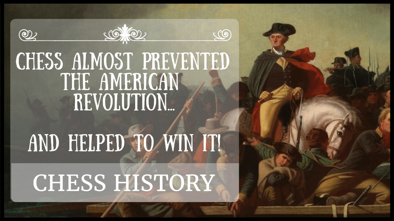 Chess almost prevented the American Revolution... And helped to win it!