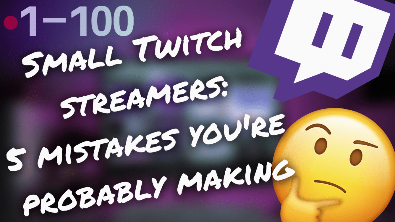 Small Twitch Streamers: 5 Mistakes You're Probably Making