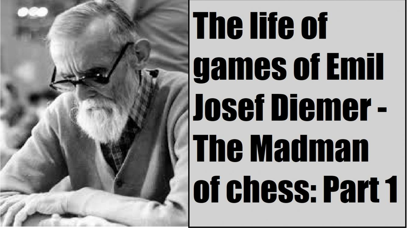 The life and games of Emil Josef Diemer: The Madman of chess! [Part 1]