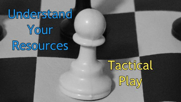 Understand Your Resources-Tactical Play