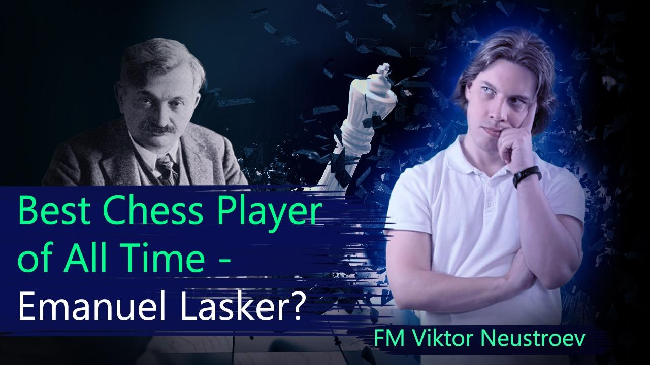 Best Chess Player of All Time - Emanuel Lasker?
