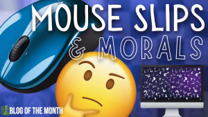Mouse Slips And Morals