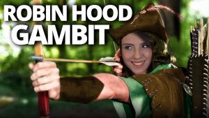 Robin Hood Gambit | Stealing from the Rich and Giving to the Poor