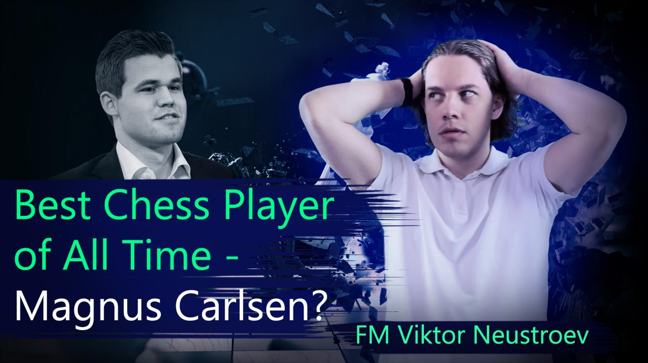 Best Chess Player of All Time - Magnus Carlsen?