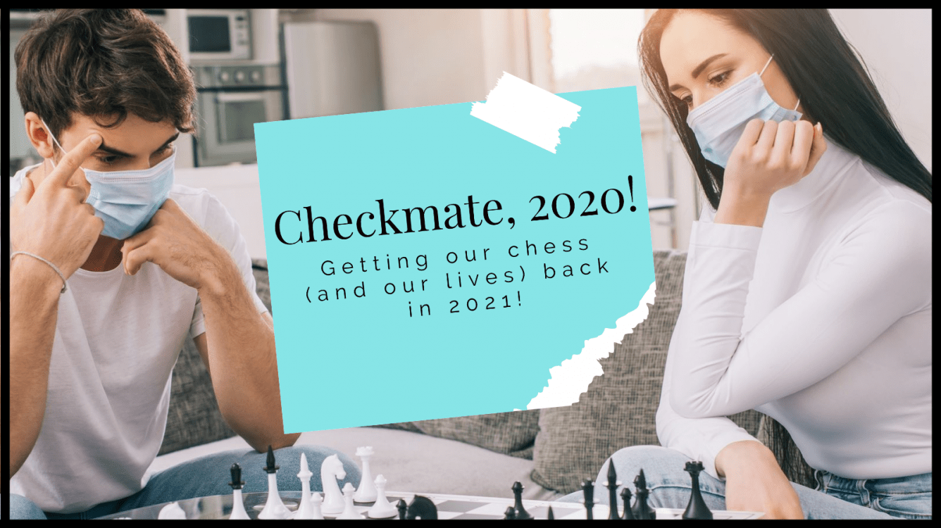 CHECKMATE, 2020!!
