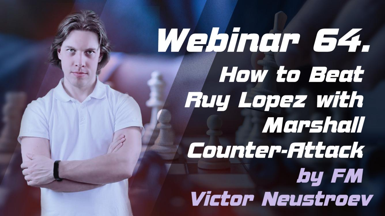 Webinar 64. How to Beat Ruy Lopez with Marshall Counter-Attack