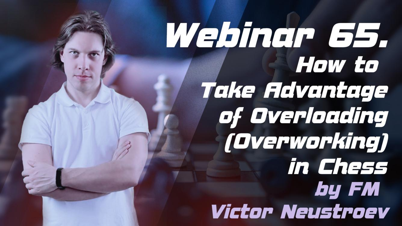 Webinar 65. How to Take Advantage of Overloading (Overworking) in Chess