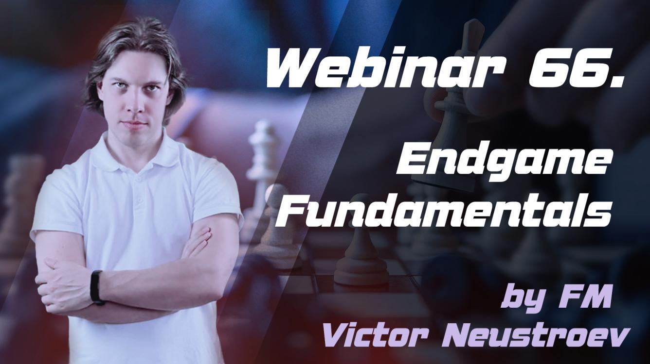 Webinar 66. Endgame Fundamentals