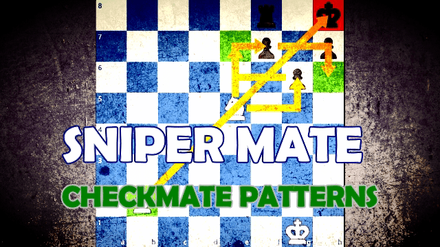 Checkmate Patterns - Sniper Mate