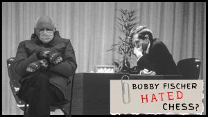 Bobby Fischer hated chess?!