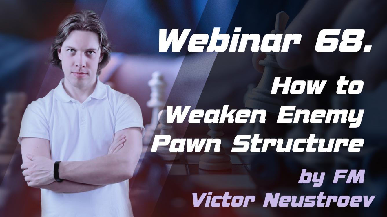 Webinar 68. How to Weaken Enemy Pawn Structure