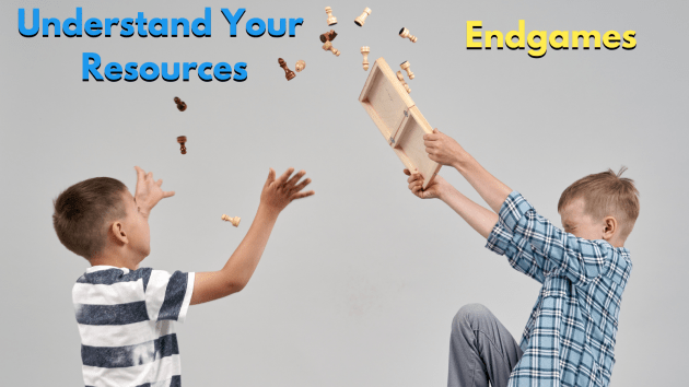 Understand Your Resources-Endgames