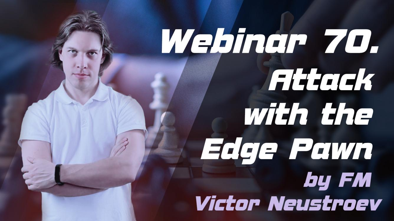 Webinar 70. Attack with the Edge Pawn