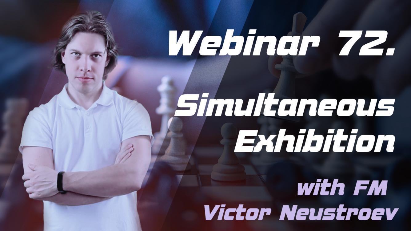 Webinar 72. Simultaneous Exhibition with FM Viktor Neustroev