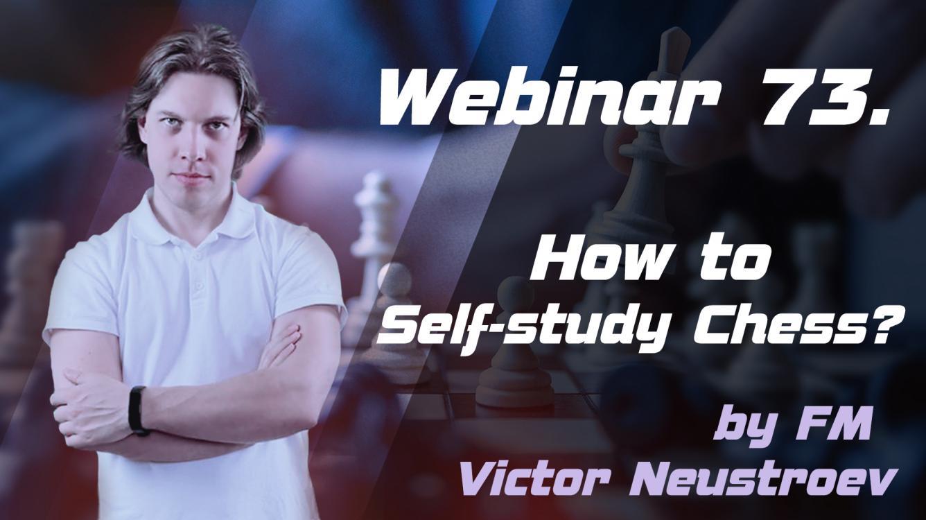 Webinar 73. How to Self-study Chess?