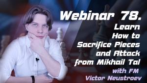Webinar 78. Learn How to Sacrifice Pieces and Attack from Mikhail Tal