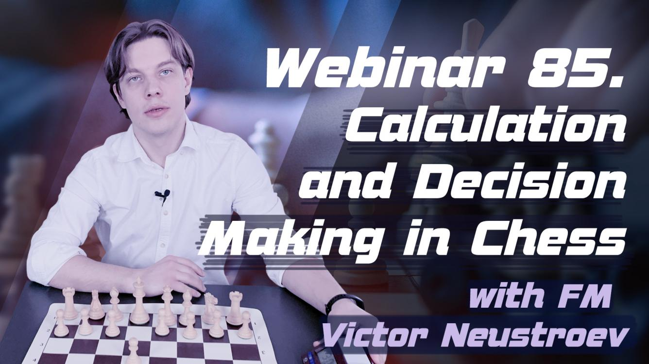 Webinar 85. Calculation and Decision Making in Chess