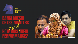 Bangladeshi Chess Masters in Chess World Cup 2021
