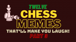 Another 12 Chess Memes That Will Make You Laugh!