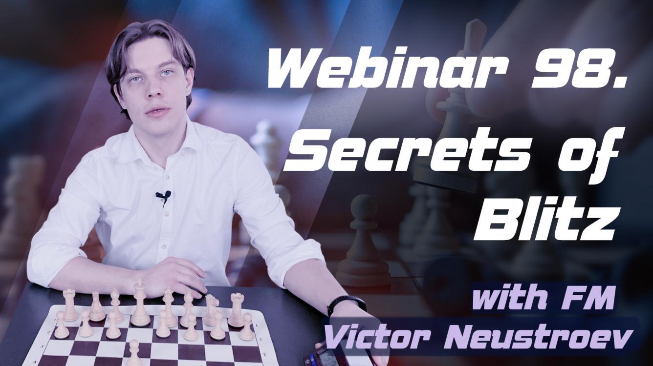 Webinar 98. Secrets of Blitz with FM Viktor Neustroev