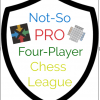 Not-So Pro  4 Player Chess League