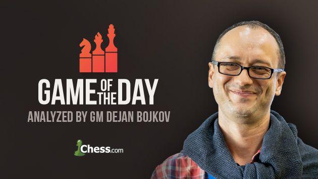 Chess.com Game of the Day Dejan Bojkov