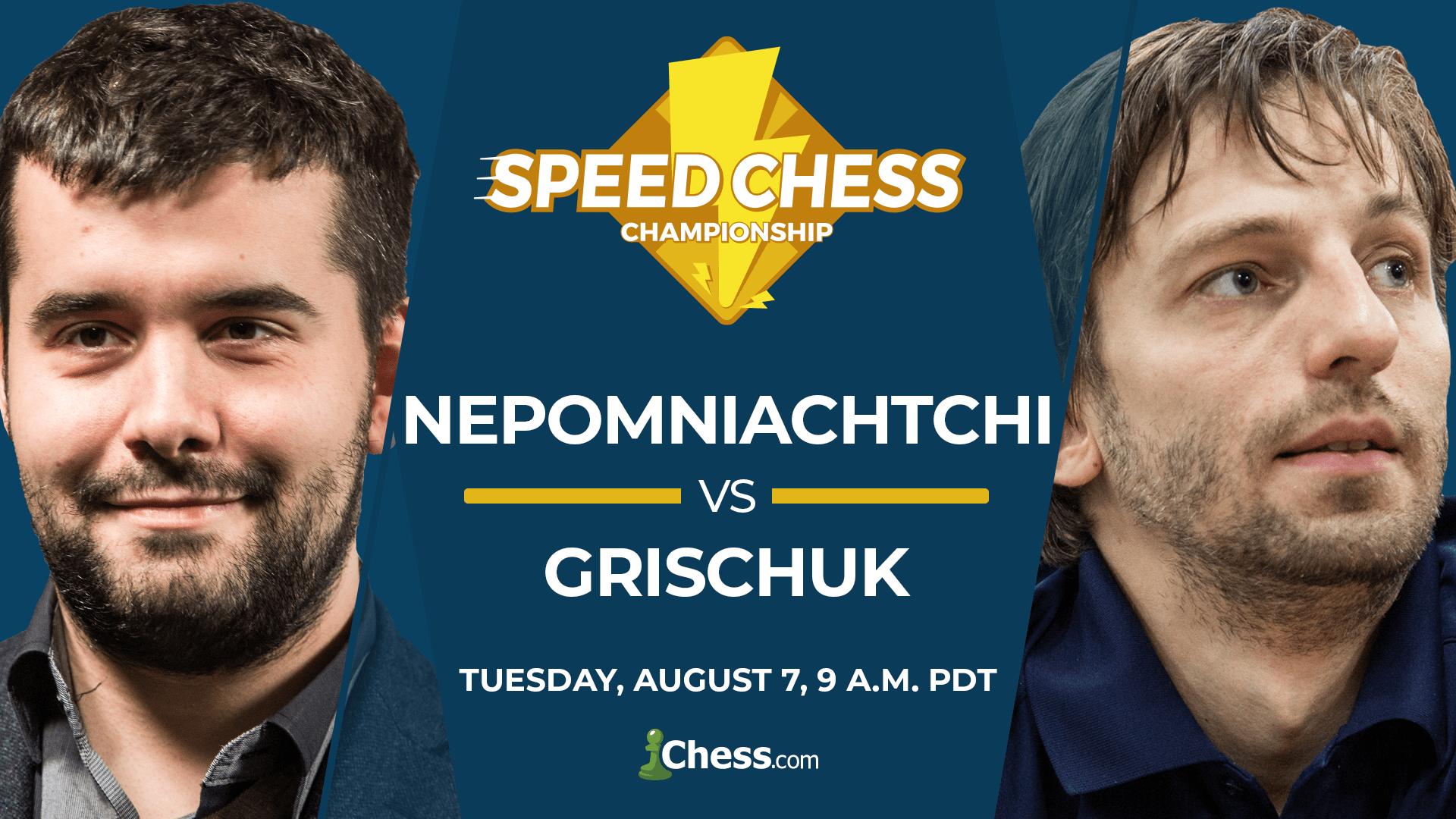 Nepomniachtchi vsGrischuk:Tuesday, August 7, 9 a.m. PDT