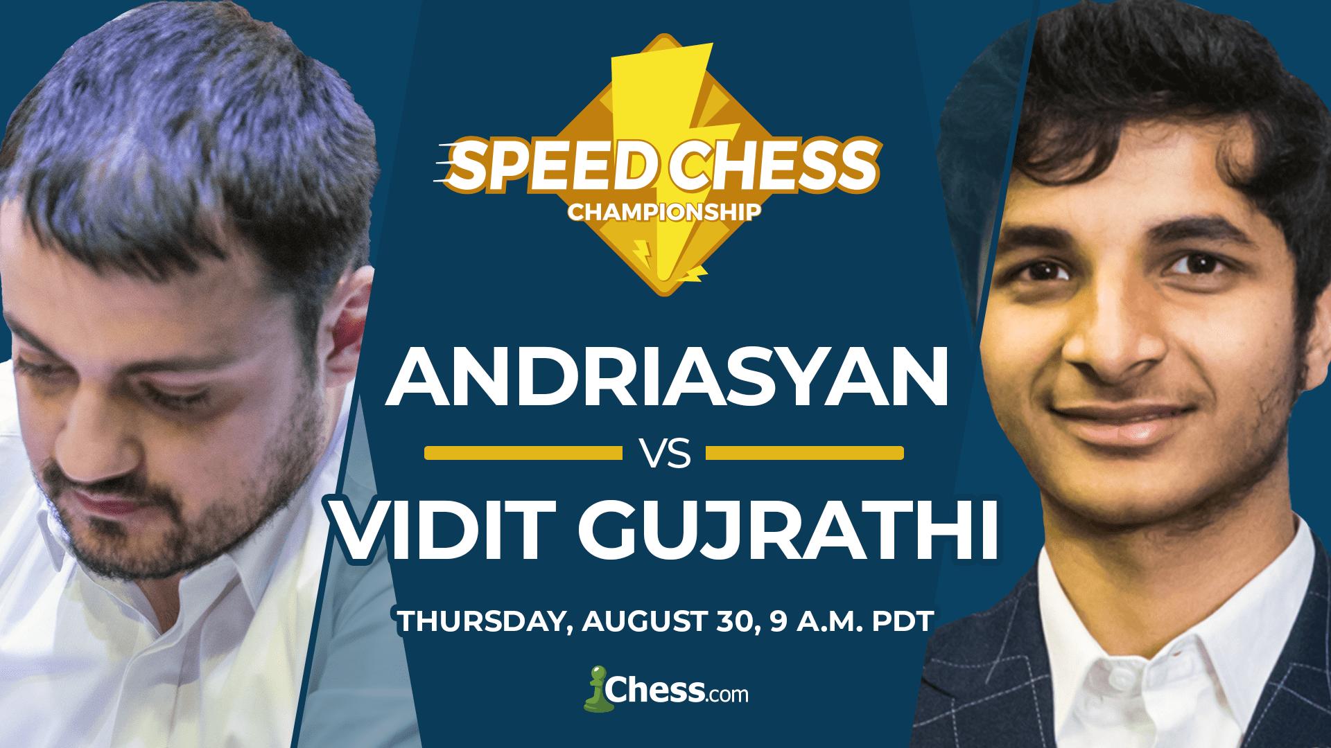 Andriasyan vs Vidit Gujrathi:Thursday, August 30, 9 a.m. PDT