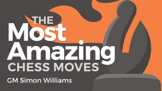 The Most Amazing Chess Moves