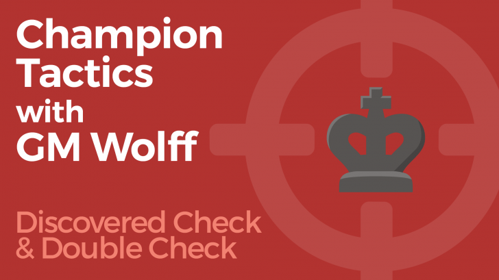 Champion Tactics with GM Wolff - Discovered Check & Double Check