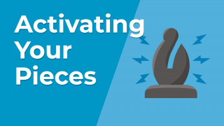 Activating Your Pieces
