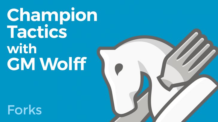 Champion Tactics with GM Wolff - Forks