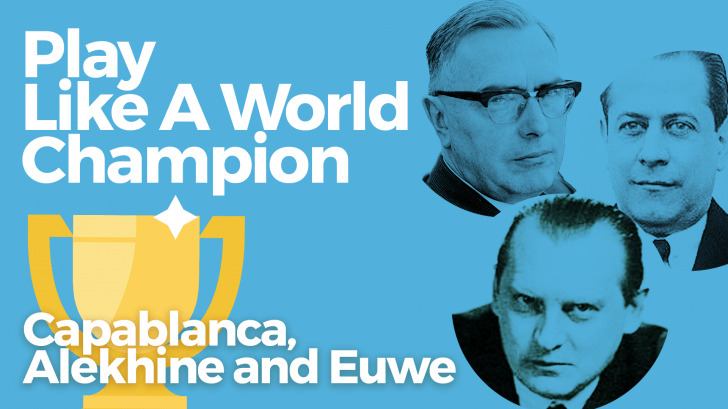 Play Like A World Champion: Capablanca, Alekhine and Euwe