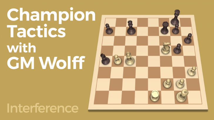 Champion Tactics with GM Wolff - Interference