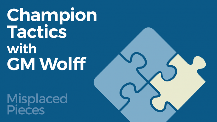 Champion Tactics with GM Wolff - Misplaced Pieces